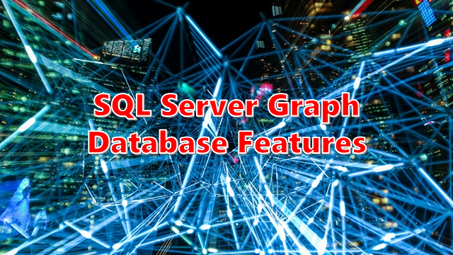 How to Make Use of SQL Server Graph Database Features – {coding}Sight